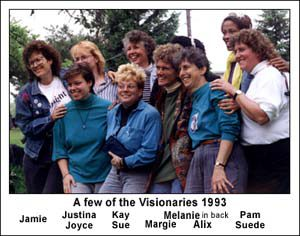 """A Few of the Visionaries 1993: Jamie, Justina Joyce Kay Sue, Melaine (in back), Margie Adam, Alix Dobkin, Pam Suede"